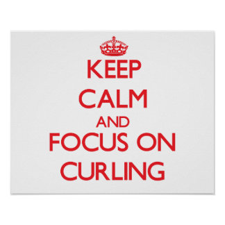 Keep Calm and focus on Curling Print
