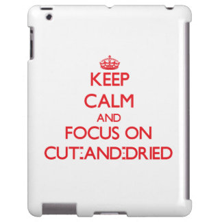 Keep Calm and focus on Cut-And-Dried