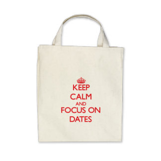 Keep Calm and focus on Dates Tote Bags