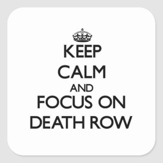 Keep Calm and focus on Death Row Square Sticker