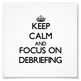 Keep Calm and focus on Debriefing Photograph