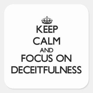 Keep Calm and focus on Deceitfulness Square Sticker