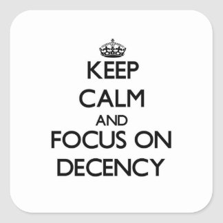Keep Calm and focus on Decency Square Sticker