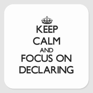 Keep Calm and focus on Declaring Square Sticker