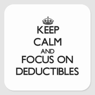 Keep Calm and focus on Deductibles Square Sticker