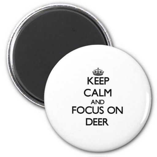Keep calm and focus on Deer Refrigerator Magnets