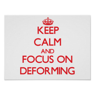 Keep Calm and focus on Deforming Print