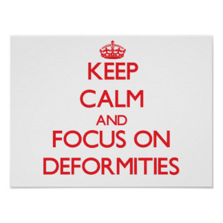 Keep Calm and focus on Deformities Posters