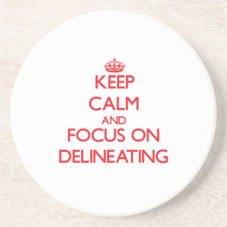Keep Calm and focus on Delineating Coaster