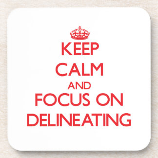 Keep Calm and focus on Delineating Beverage Coaster