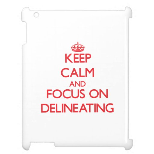 Keep Calm and focus on Delineating iPad Covers
