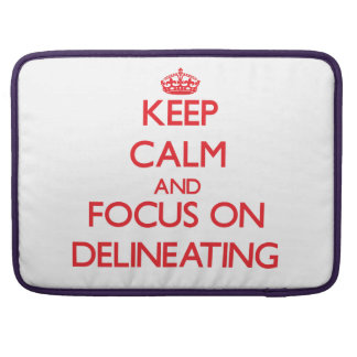 Keep Calm and focus on Delineating MacBook Pro Sleeve