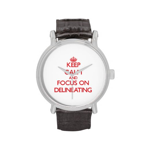 Keep Calm and focus on Delineating Wristwatches