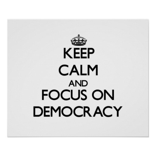 Keep Calm and focus on Democracy Poster