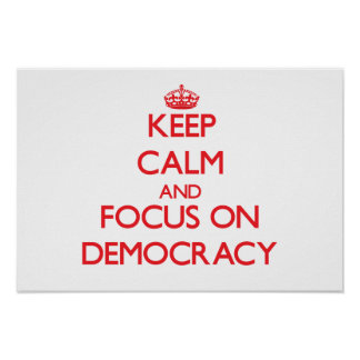 Keep Calm and focus on Democracy Posters