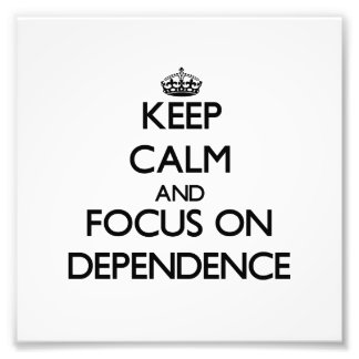 Keep Calm and focus on Dependence Art Photo