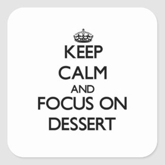 Keep Calm and focus on Dessert Square Sticker