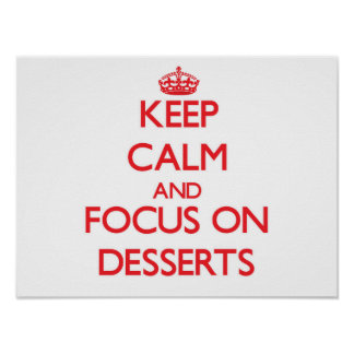 Keep Calm and focus on Desserts Posters