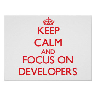 Keep Calm and focus on Developers Posters