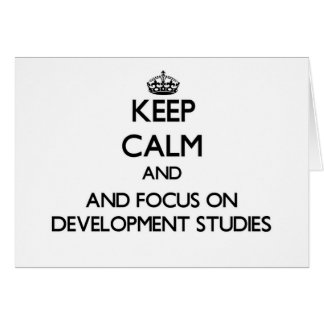Keep calm and focus on Development Studies Greeting Cards