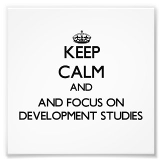 Keep calm and focus on Development Studies Photo Print