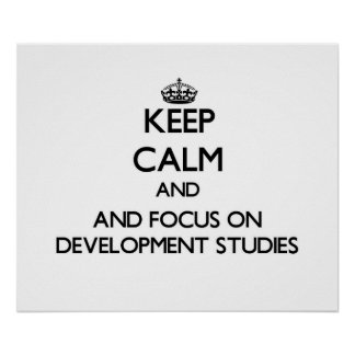 Keep calm and focus on Development Studies Print