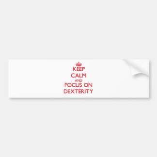 Keep Calm and focus on Dexterity Bumper Stickers