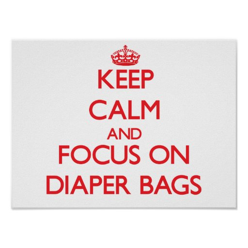Keep Calm and focus on Diaper Bags Poster