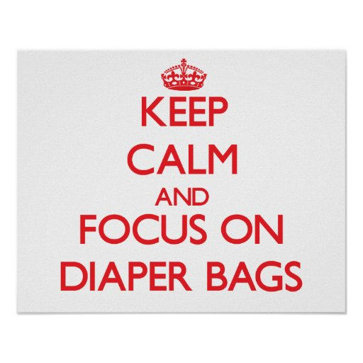Keep Calm and focus on Diaper Bags Posters