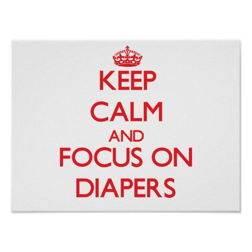 Keep Calm and focus on Diapers Print