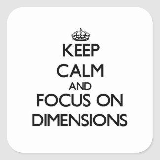 Keep Calm and focus on Dimensions Square Stickers