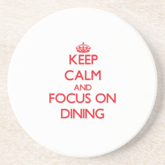 Keep Calm and focus on Dining Drink Coaster
