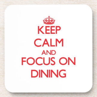 Keep Calm and focus on Dining Coaster