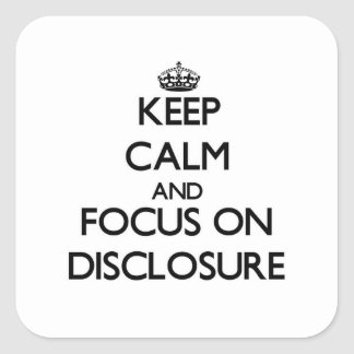 Keep Calm and focus on Disclosure Square Sticker