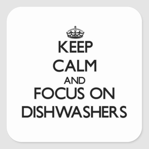 Keep Calm and focus on Dishwashers Square Sticker