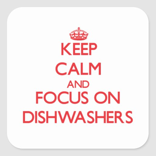 Keep Calm and focus on Dishwashers Square Stickers