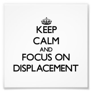 Keep Calm and focus on Displacement Photo Print