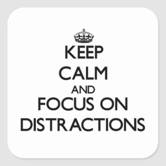 Keep Calm and focus on Distractions Square Sticker