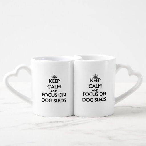 Keep Calm and focus on Dog Sleds Couple Mugs