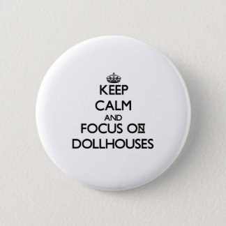 Keep calm and focus on Dollhouses 6 Cm Round Badge