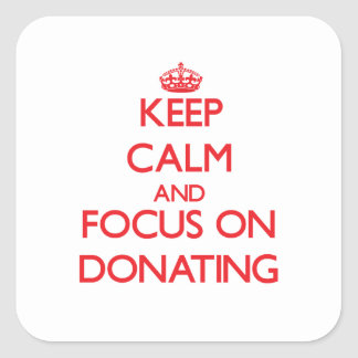 Keep Calm and focus on Donating Sticker