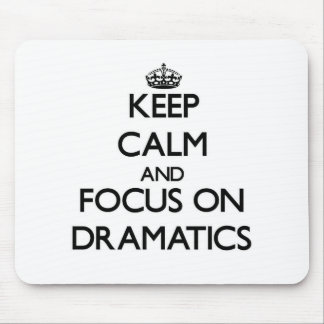 Keep Calm and focus on Dramatics Mouse Pads