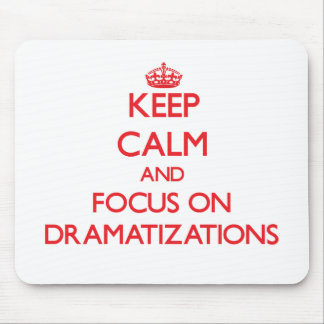 Keep Calm and focus on Dramatizations Mouse Pad