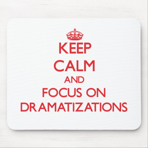 Keep Calm and focus on Dramatizations Mousepads