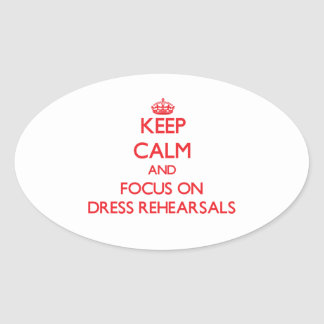 Keep Calm and focus on Dress Rehearsals Oval Sticker