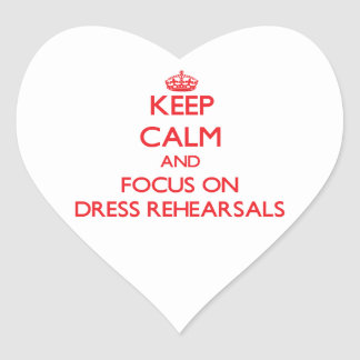 Keep Calm and focus on Dress Rehearsals Stickers