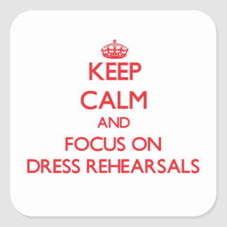 Keep Calm and focus on Dress Rehearsals Square Sticker