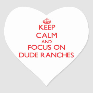 Keep Calm and focus on Dude Ranches Heart Stickers