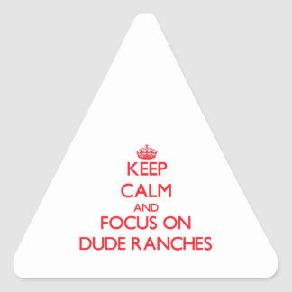 Keep Calm and focus on Dude Ranches Stickers