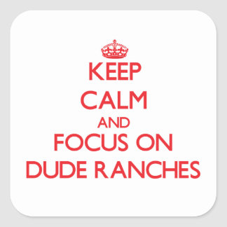 Keep Calm and focus on Dude Ranches Square Sticker